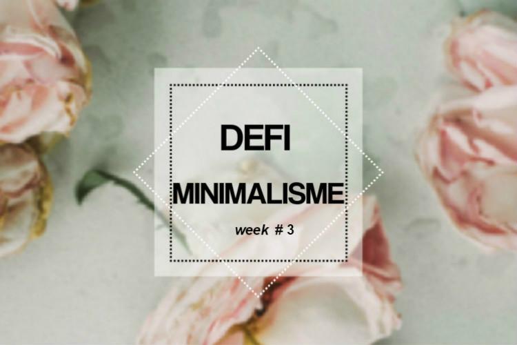 Défi minimalisme: Semaine3